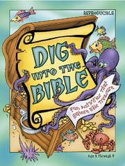 Dig Into the Bible - Fun Activities That Explore Bible Treasure ebook by Daphna Flegal