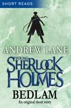 Young Sherlock Holmes: Bedlam: Short Reads ebook by Andrew Lane