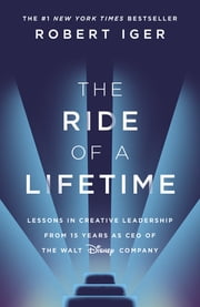 The Ride of a Lifetime - Lessons in Creative Leadership from 15 Years as CEO of the Walt Disney Company ebook by Robert Iger