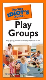 The Pocket Idiot's Guide to Play Groups ebook by Marian Edelman Borden