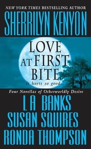 Love at First Bite ebook by Sherrilyn Kenyon, L. A. Banks, Susan Squires,...