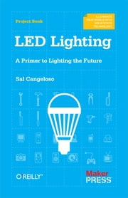 LED Lighting - A Primer to Lighting the Future ebook by Sal Cangeloso
