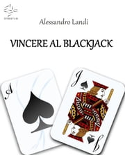 Vincere al Blackjack ebook by Alessandro Landi