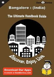 Ultimate Handbook Guide to Bangalore : (India) Travel Guide - Ultimate Handbook Guide to Bangalore : (India) Travel Guide ebook by Denisse Buckmaster