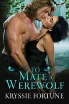 To Mate a Werewolf ebook by Kryssie Fortune