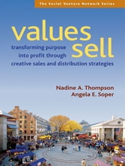 Values Sell - Transforming Purpose Into Profit Through Creative Sales and Distribution Strategies ebook by Nadine A. Thompson,Angela E. Soper