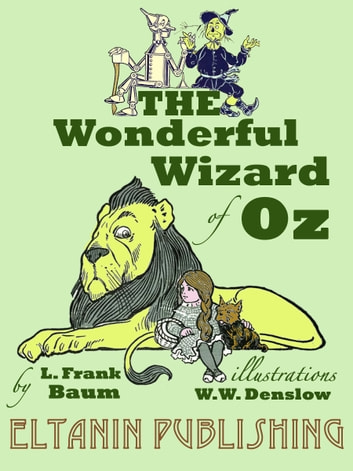 The Wonderful Wizard of Oz [Illustrated] ebook by L. Frank Baum,Eltanin Publishing