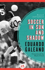 Soccer in Sun and Shadow ebook by Eduardo Galeano,Mark Fried