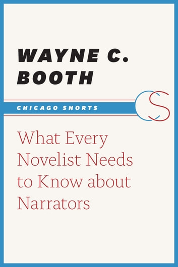 What Every Novelist Needs to Know about Narrators ebook by Wayne C. Booth