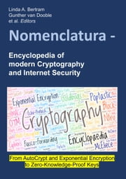 Nomenclatura - Encyclopedia of modern Cryptography and Internet Security - From AutoCrypt and Exponential Encryption to Zero-Knowledge-Proof Keys [Paperback] ebook by Linda A. Bertram, Gunther van Dooble