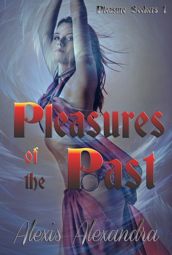 Pleasures of the Past ebook by Alexis Alexandra