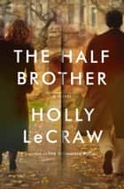 The Half Brother ebook by Holly LeCraw