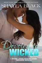 Devoted to Wicked - A Devoted Lovers Novella ebook by