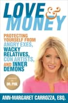 Love & Money - Protecting Yourself from Angry Exes, Wacky Relatives, Con Artists, and Inner Demons ebook by Esq. Ann-Margaret Carrozza, Dr. Phil McGraw