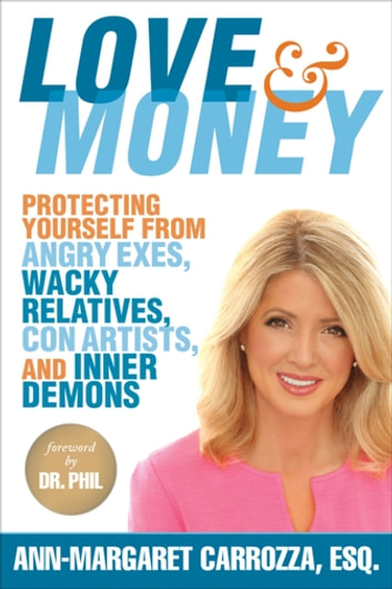 Love & Money - Protecting Yourself from Angry Exes, Wacky Relatives, Con Artists, and Inner Demons ebook by Esq. Ann-Margaret Carrozza