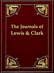 The Journals of Lewis and Clark 1804-1806 ebook by Meriwether Lewis,William Clark