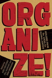 Organize! - Building from the Local for Global Justice ebook by Aziz Choudry,Jill Hanley,Eric Shragge