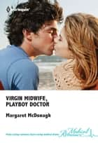 Virgin Midwife, Playboy Doctor ebook by Margaret Mcdonagh