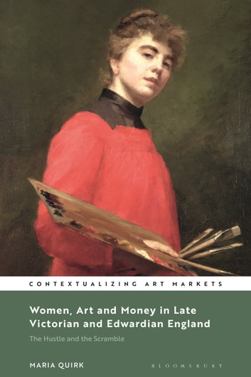 Women, Art and Money in England, 1880-1914 - The Hustle and the Scramble ebook by Dr. Maria Quirk