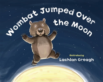 Wombat Jumped Over the Moon ebook by