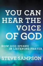 You Can Hear the Voice of God - How God Speaks in Listening Prayer ekitaplar by Steve Sampson