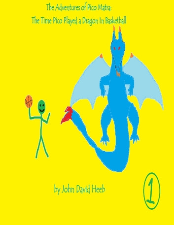 The Adventures of Pico Matra: The Time Pico Played a Dragon In Basketball ebook by John David Heeb