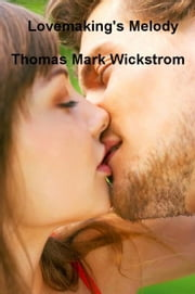 Lovemaking's Melody ebook by Thomas Mark Wickstrom