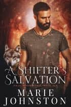 A Shifter's Salvation ebook by Marie Johnston