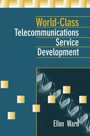 World-Class Telecommunications Service Development ebook by Kobo.Web.Store.Products.Fields.ContributorFieldViewModel