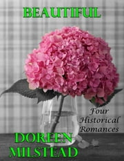 Beautiful: Four Historical Romances ebook by Doreen Milstead
