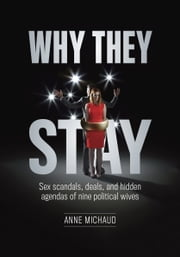 Why They Stay - Sex Scandals, Deals, and Hidden Agendas of Nine Political Wives ebook by Anne Michaud