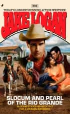 Slocum 356 - Slocum and Pearl of the Rio Grande ebook by Jake Logan