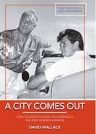 A City Comes Out ebook by David Wallace