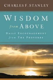 Wisdom from Above - Daily Encouragement from the Proverbs ebook by Charles F. Stanley
