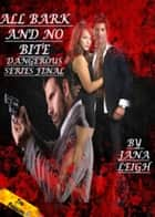 Dangerous: All Bark And No Bite ebook by Jana Leigh