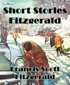 Short Stories Fitzgerald eBook by Francis Scott Fitzgerald