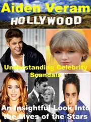 Hollywood: Understanding Celebrity Scandals - Celebrity Biographies ebook by Aiden Veram