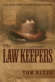 The Lawkeepers - Tall Tales from the High Plains & Beyond, #2 ebook by Tom Rizzo