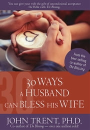 30 Ways a Husband Can Bless His Wife ebook by John Trent