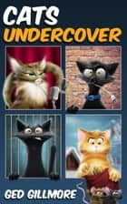 Cats Undercover ebook by Ged Gillmore
