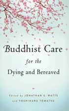 Buddhist Care for the Dying and Bereaved ebook by Jonathan S. Watts, Yoshiharu Tomatsu