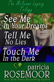 The McKenna Legacy Trilogy: See Me in Your Dreams, Tell me No Lies, Touch Me in the Dark ebook by Patricia Rosemoor