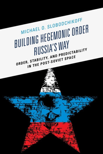 Building Hegemonic Order Russias Way Ebook By Michael O