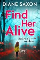 Find Her Alive - The start of a gripping psychological crime series for 2021 ebook by