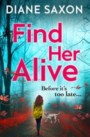 Find Her Alive - The start of a gripping psychological crime series for 2021 ebook by Diane Saxon