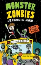 Monster Zombies are Coming for Johnny - Club Zombie Hunters ebook by A.M. Shah, Pedro Demetriou