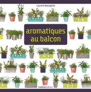 Aromatiques au balcon ebook by Laurent Bourgeois,Flore Palix