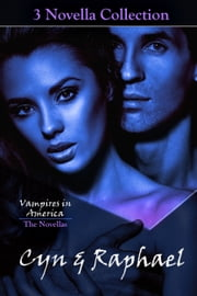 The Cyn & Raphael Novellas: Betrayed, Hunted, & Unforgiven (Vampires in America) ebook by D. B. Reynolds