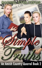 Simple Truths - A Lancaster County Amish Quarrel Series, #2 ebook by Rachel Stoltzfus