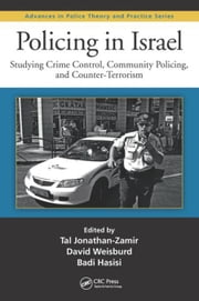 Policing in Israel: Studying Crime Control, Community, and Counterterrorism ebook by Jonathan-Zamir, Tal